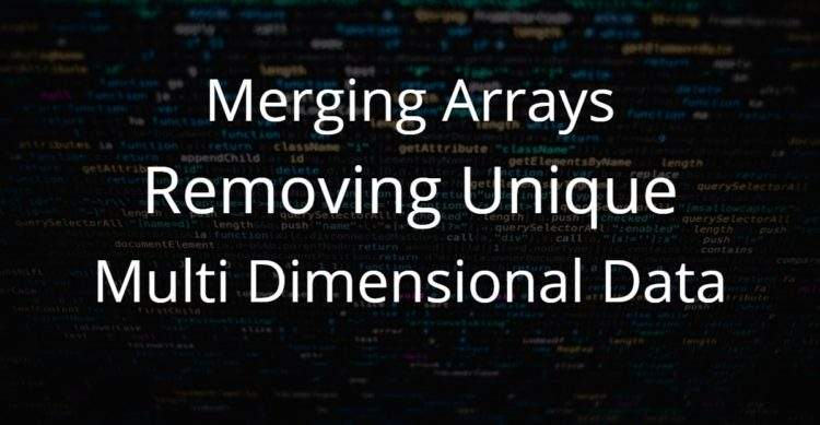 Merging Arrays Removing Unique Multi Dimensional Data