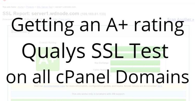 Getting an A+ rating on the Qualys SSL Test on all cPanel Domains