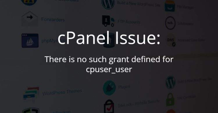 cPanel Issue On MySQL Databases – There is no such grant defined for user 'cpses_